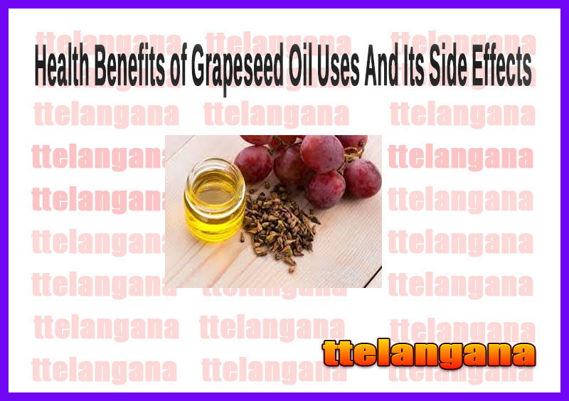 Health Benefits of Grapeseed Oil Uses And Its Side Effects