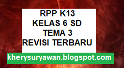 File Pendidikan RPP K13 KELAS 6 SD TEMA 3 LENGKAP REVISI TERBARU