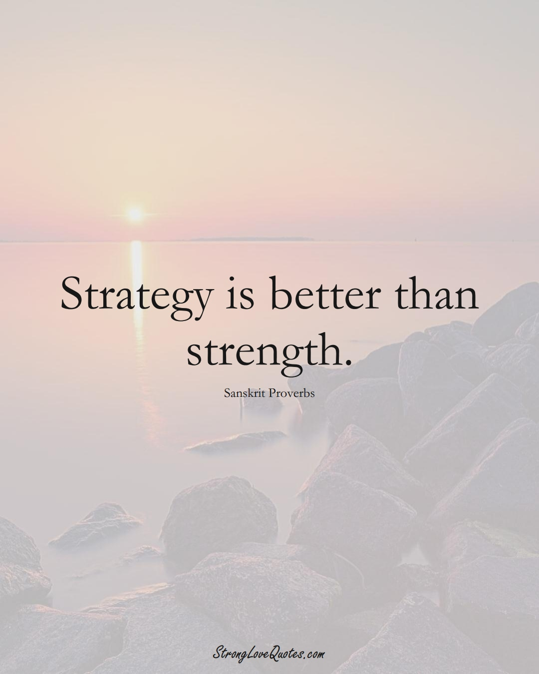 Strategy is better than strength. (Sanskrit Sayings);  #aVarietyofCulturesSayings