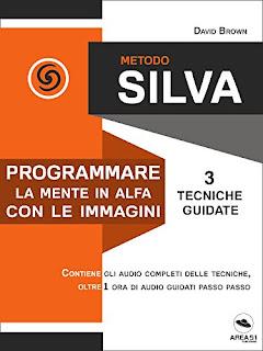 Metodo Silva. Programmare La Mente In Alfa Con Le Immagini: 3 Tecniche Guidate PDF