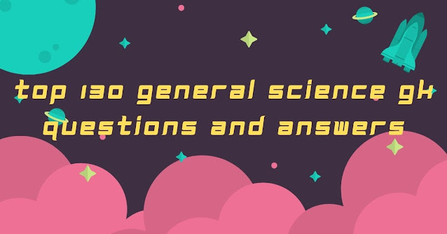 Top 130 General Science GK Questions And Answers