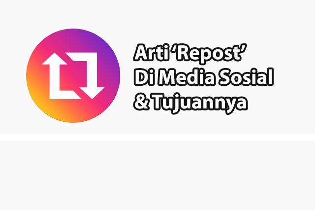 Mengenal Arti Repost di Media Sosial dan Tujuannya
