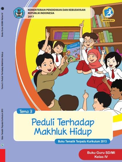 Buku Guru Kelas 4 SD/MI Tema 3: Peduli Terhadap Makhluk Hidup Kurikulum 2013 Revisi 2017