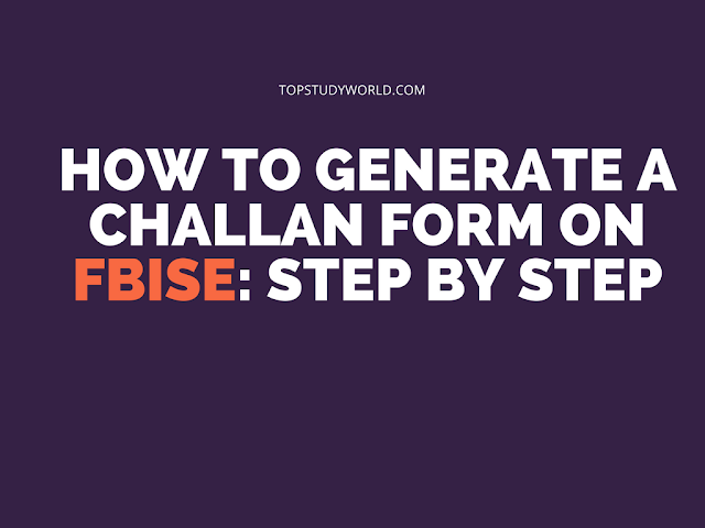 How to Generate A Challan Form On FBISE: Step by Step