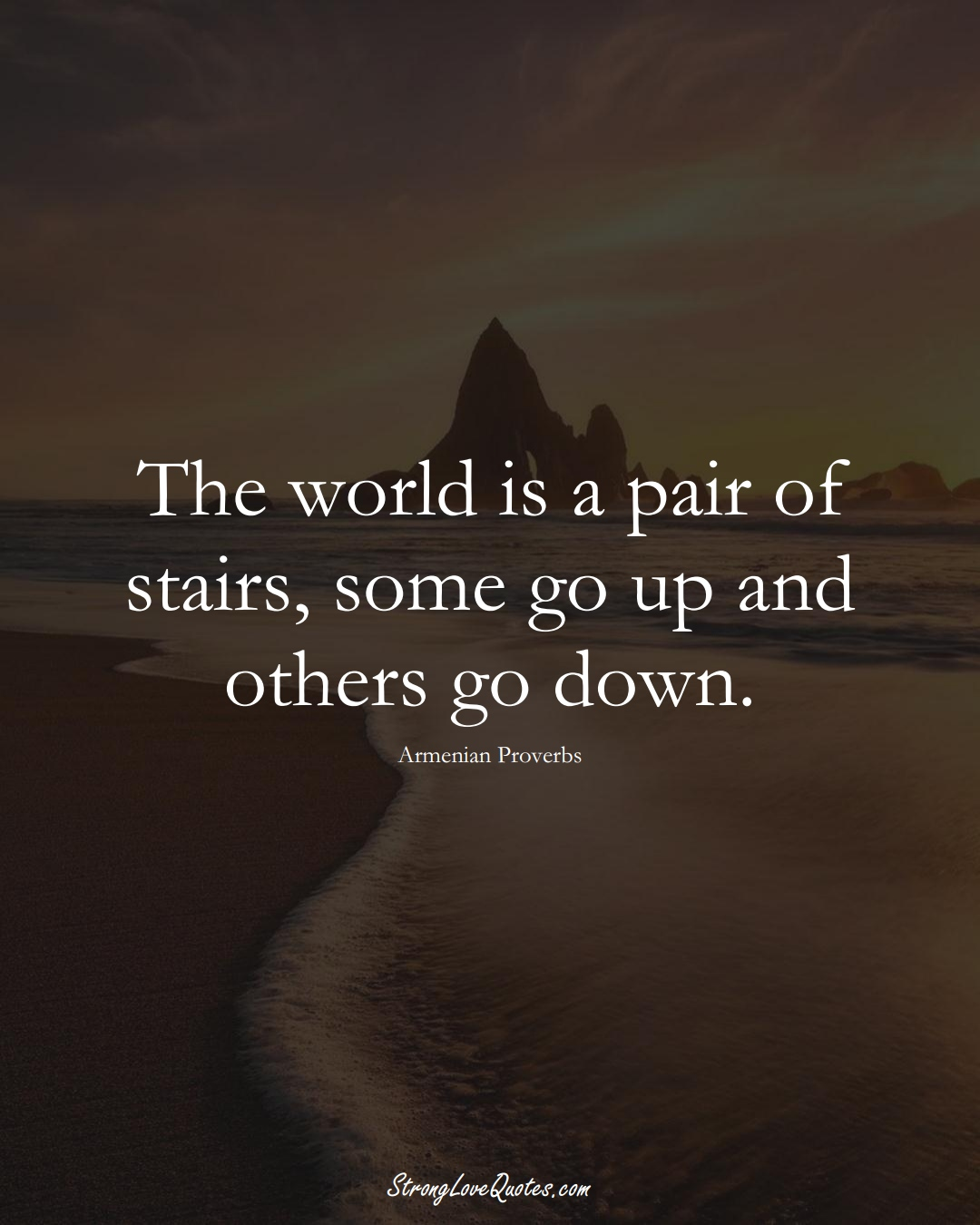 The world is a pair of stairs, some go up and others go down. (Armenian Sayings);  #AsianSayings