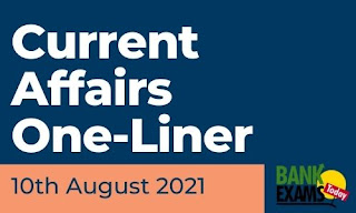Current Affairs One-Liner: 10th August 2021