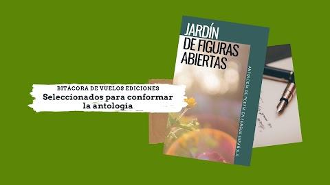 Ya hay ganadora y autores seleccionados para conformar la antología Jardín de figuras abiertas | Redacción Bitácora de vuelos ediciones