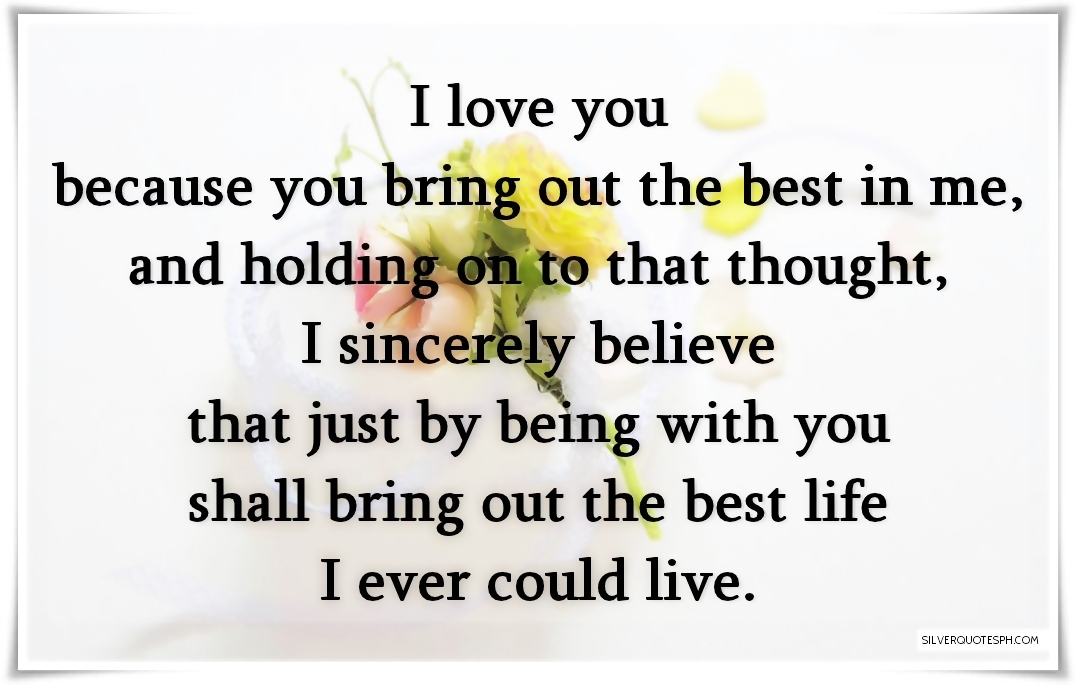 I Love You Because You Bring Out The Best In Me Silver Quotes