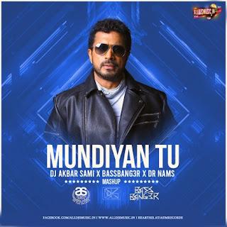 Mundiyan Tu (Mashup) - DJ AKBAR SAMI x DR NAMS x BASSBANG3R [NewDjsWorld.Com]