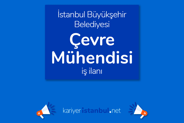 İstanbul Büyükşehir Belediyesi, çevre mühendisi alımı yapacak. İBB Kariyer iş ilanı detayları kariyeristanbul.net'te!