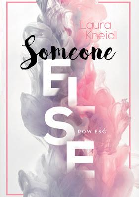 """PRZEDPREMIEROWO """"Someone else"""" Laura Kneidl"""