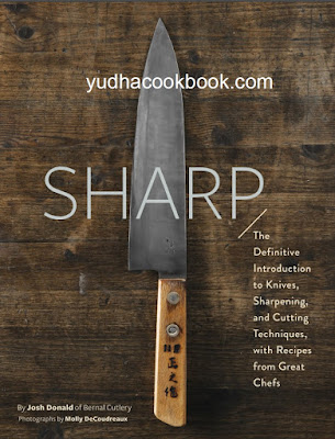 download ebook Sharp: The Definitive Introduction to Knives, Sharpening, and Cutting Techniques, with Recipes from Great Chefs