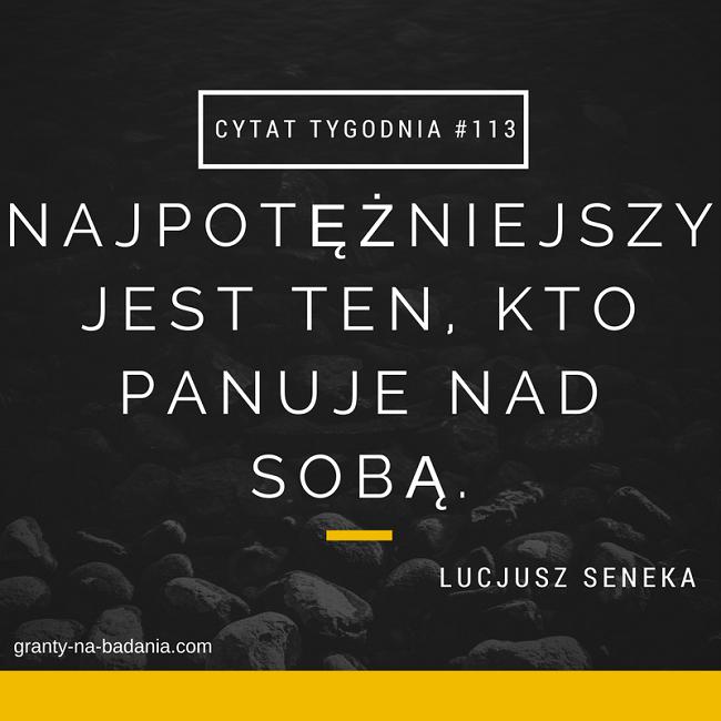NAJPOTĘŻNIEJSZY JEST TEN, KTO PANUJE NAD SOBĄ. - Lucjusz Seneka