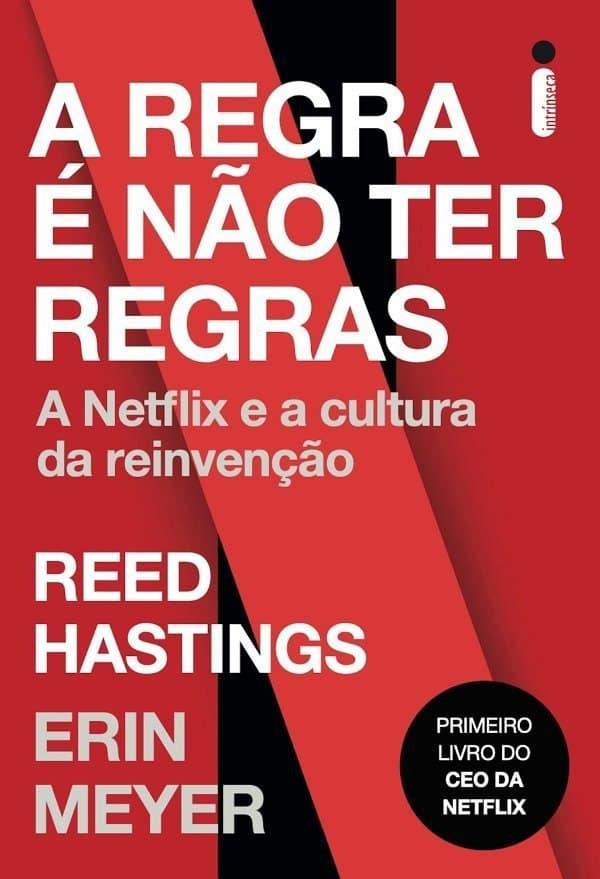 Hora de Ler: A Regra é não ter Regras - Reed Hastings, Erin Meyer