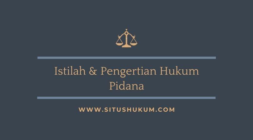 Istilah dan pengertian hukum pidana