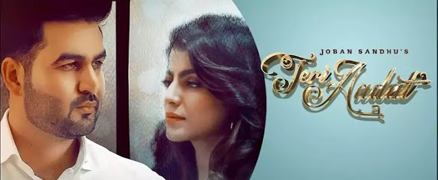 Teri Aadat Lyrics-Joban Sandhu
