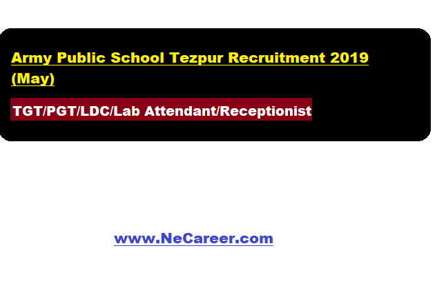 Army Public School Tezpur Recruitment 2019 (May)