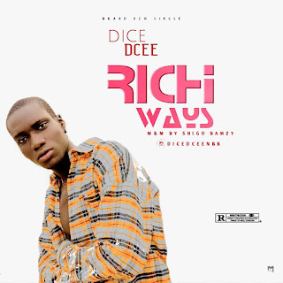 [Music] Dice Dcee - Rich ways