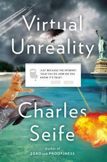 Virtual Unreality: Just Because the Internet Told You, How Do You Know it's True? by Charles Seife