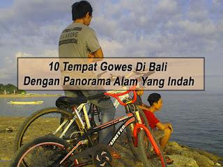 Inilah 10 Tempat Gowes Di Bali Dengan Panorama Yang Indah