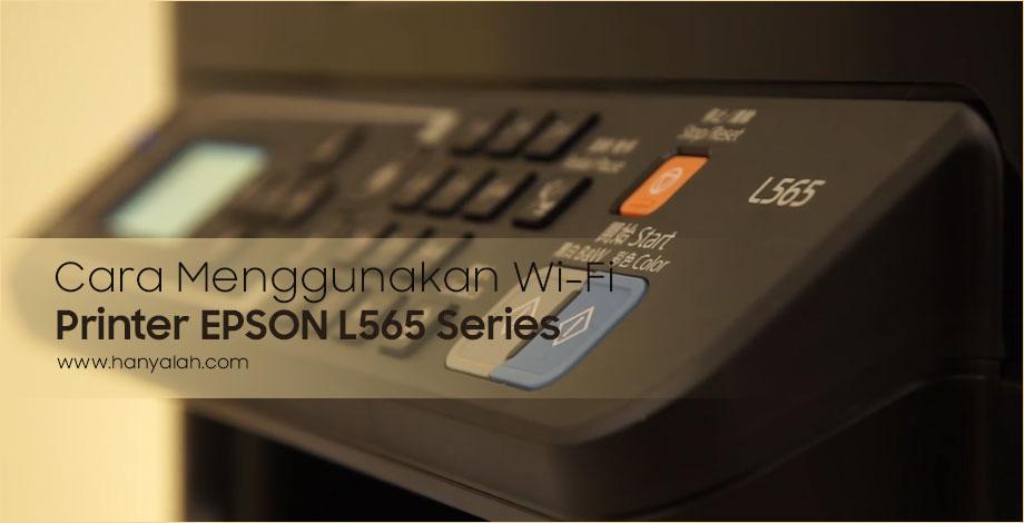 Begini Cara Menggunakan WiFi Printer Epson L565 Series