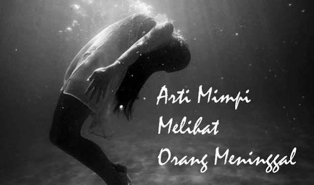 Makna Mimpi Melihat Orang Meninggal Menurut Primbon Jawa