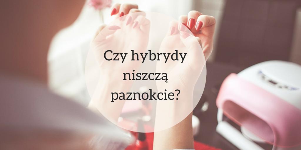 Czy hybrydy niszczą paznokcie?