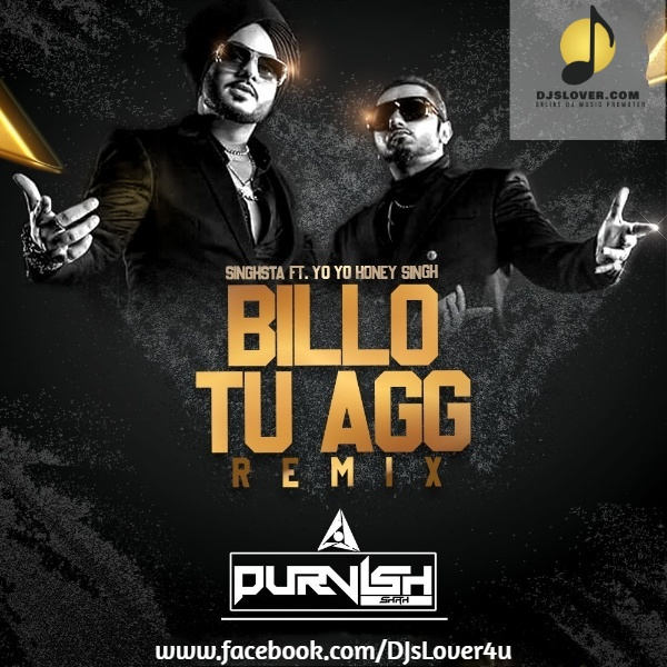 Billo Tu Aag Singhsta Ft. YoYo Honey Singh Remix DJ Purvish