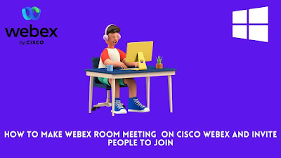 How to Make Webex Room Meeting  on Cisco Webex and Invite People to Join