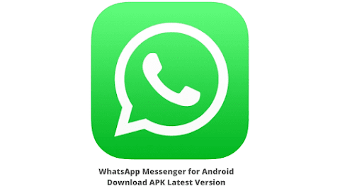 WhatsApp Messenger for Android Download APK Latest Version