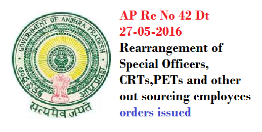 AP Rc No 42 Dt 27-05-2016 Rearrangement of Special Officers, CRTs,PETs and other out sourcing employees orders issued/2016/05/ap-rc-no-42-dt-27-05-2016-rearrangement-of-special-officers-crts-pets-out-sourcing-employees.html