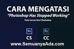 Cara Mengatasi Photoshop Has Stopped Working Pada Semua Versi
