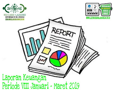 Laporan Keuangan Periode Ke-VIII Januari  – Maret  2019