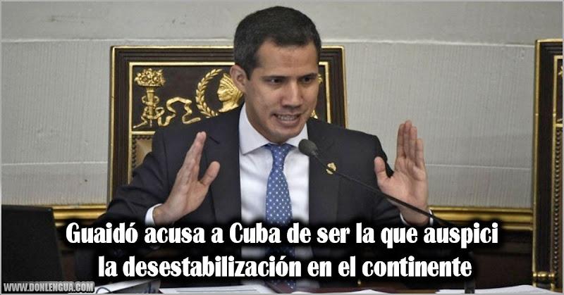 Guaidó acusa a Cuba de ser la que auspicia la desestabilización en el continente