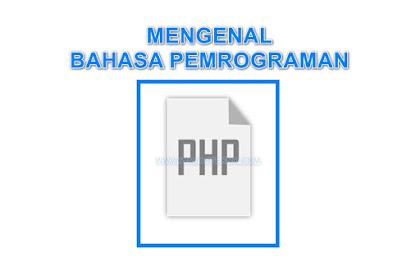 Apa Itu PHP Dan Jenis-Jenis PHP Dalam Pemrograman