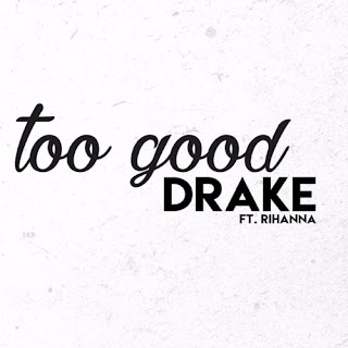 Drake – Too Good (ft. Rihanna)