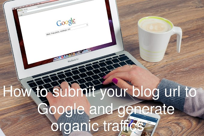 How to submit your blog url to google and generate organic traffics