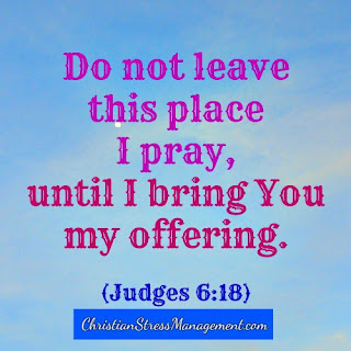 Do not leave this place I pray until I bring you my offering Judges 6:18