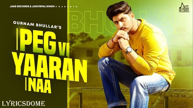 Peg Vi Yaaran Naa Lyrics - Gurnam Bhullar