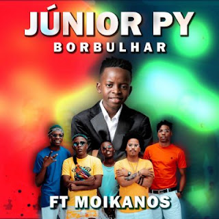 Júnior Py Feat Os Moikanos - Borbulhar • Download Mp3
