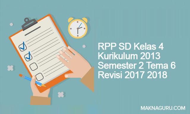 RPP SD Kelas 4 Kurikulum 2013 Semester 2 Tema 6 Revisi 2017 2018