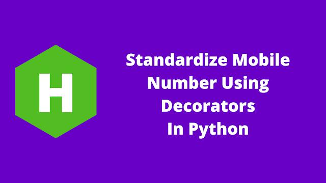 HackerRank Standardize Mobile Number Using Decorators in python problem solution
