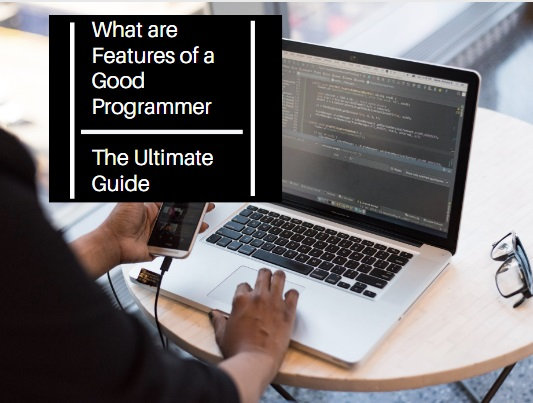 What are Features of a Good Programmer  The Ultimate Guide
