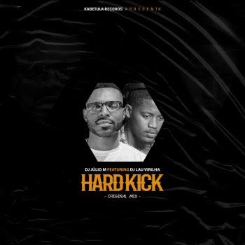 Dj Júlio M – Hard Kick [Original Mix] (Feat. Dj Lau Virilha)
