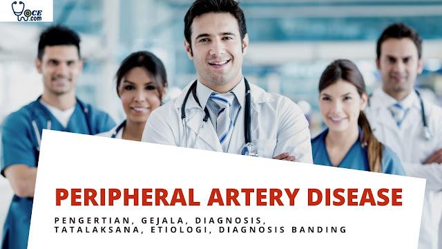 Memahami Peripheral Artery Disease – Pengertian, Gejala, Diagnosis, Tatalaksana, Etiologi, Diagnosis Banding