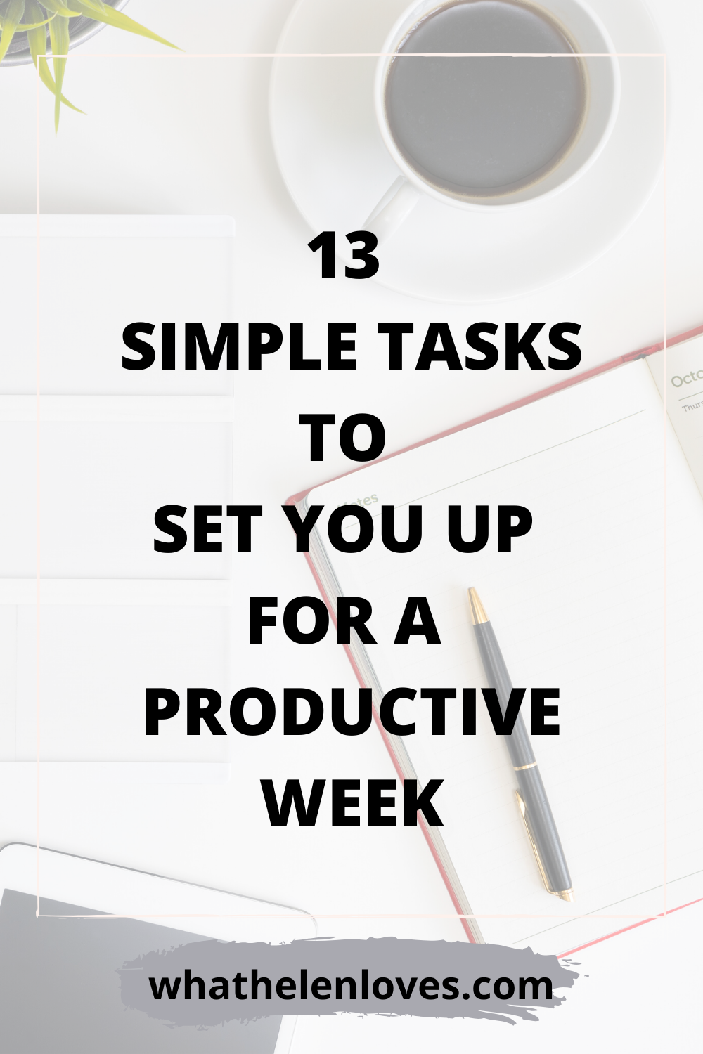 Pinterest pin for a post about 13 simple tasks you can do to set you up for a productive week.