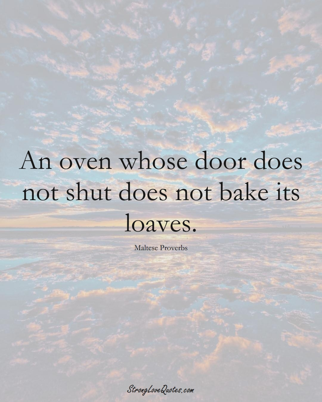 An oven whose door does not shut does not bake its loaves. (Maltese Sayings);  #EuropeanSayings