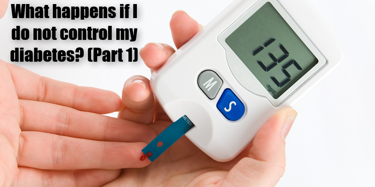 What happens if I do not control my diabetes? (Part 1)