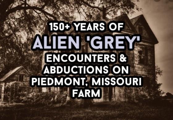 150+ Years of Alien 'Grey' Encounters & Abductions on Piedmont, Missouri Farm