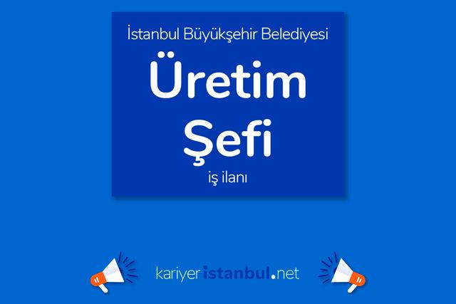 İstanbul Büyükşehir Belediyesi, üretim şefi alacak. İBB Kariyer iş ilanı hakkında detaylar kariyeristanbul.net'te!